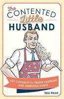 Read, Tess - The Contented Little Husband: Say Goodbye to Temper Tantrums and Unhelpful Habits - 9781782436034 - 9781782436034