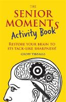 Tibballs, Geoff - The Senior Moments Activity Book: Restore Your Brain to Its Tack-like Sharpness - 9781782436867 - V9781782436867