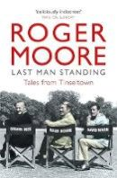 Roger Moore - Last Man Standing: Tales from Tinseltown - 9781782439516 - 9781782439516