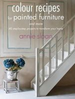 Annie Sloan - Colour Recipes for Painted Furniture and More - 9781782490326 - V9781782490326