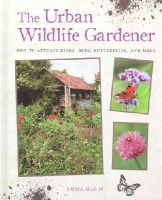 Hardy, Emma - The Urban Wildlife Gardener: How to Attract Birds, Bees, Butterflies and More - 9781782491873 - V9781782491873