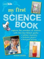 Susan Akass - My First Science Book: Explore the wonders of science with this fun-filled guide: kitchen chemistry, fantastic physics, backyard biology - 9781782492542 - V9781782492542