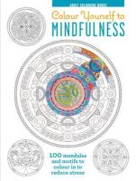 Melissa Launay - Adult Colouring Books: Colour Yourself to Mindfulness - 100 mandalas and motifs to colour in to reduce stress - 9781782493259 - V9781782493259
