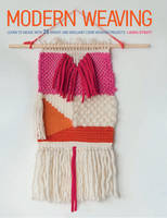 Strutt, Laura - Modern Weaving: Learn How to Weave with 25 Bright and Brilliant Weaving Projects - 9781782493624 - V9781782493624