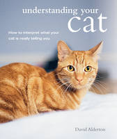 Alderton, David - Understanding Your Cat: How to Interpret What Your Cat is Really Telling You - 9781782493938 - V9781782493938