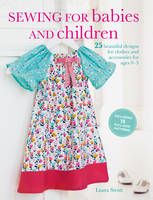 Strutt, Laura - Sewing for Babies and Children: 25 beautiful designs for clothes and accessories for ages 0-5 - 9781782494232 - V9781782494232
