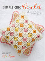 Ritchie, Susan, Miller, Karen - Simple Chic Crochet: 35 Stylish Patterns to Crochet in No Time - 9781782494256 - V9781782494256