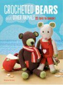 Brown, Emma - Crocheted Bears and Other Animals: 25 Toys to Crochet - 9781782494294 - V9781782494294