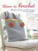 Trench, Nicki - Learn to Crochet: 25 Quick and Easy Crochet Projects to Get You Started - 9781782494317 - V9781782494317