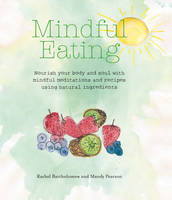 Bartholomew, Rachel, Pearson, Mandy - Mindful Eating: Nourish your body and soul with mindful meditations and recipes using natural ingredients - 9781782494522 - V9781782494522
