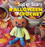 Trench, Nicki - Super Scary Halloween Crochet: 35 gruesome patterns to sink your hook into - 9781782494690 - V9781782494690