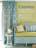 Arbuthnott, Vanessa, Abbott, Gail - A Beginner's Guide to Making Curtains, Shades, Pillows, Cushions, and More: 50 step-by-step projects, plus practical advice on hanging curtains, choosing fabric, and measuring up - 9781782494768 - V9781782494768