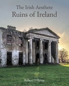 O'Byrne, Robert - The Irish Aesthete: Ruins of Ireland - 9781782496861 - V9781782496861