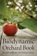 Pfeiffer, Ehrenfried, Maltas, Michael - The Biodynamic Orchard Book - 9781782500018 - V9781782500018