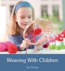 Fischer, Ute - Weaving with Children - 9781782500193 - V9781782500193