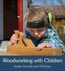 Grunditz, Anette, Erixon, Ulf - Woodworking with Children - 9781782500391 - V9781782500391