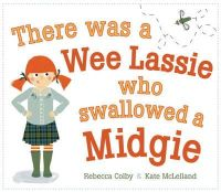 Colby, Rebecca - There Was a Wee Lassie Who Swallowed a Midgie (Picture Kelpies) - 9781782500483 - V9781782500483