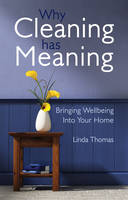 Thomas, Linda - Why Cleaning Has Meaning: Bringing Wellbeing Into Your Home - 9781782500506 - V9781782500506