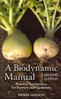 Masson, Pierre - A Biodynamic Manual: Practical Instructions for Farmers and Gardeners - 9781782500803 - V9781782500803