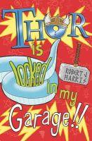 Harris, Robert J. - Thor is Locked in My Garage! (Kelpies) - 9781782501220 - V9781782501220