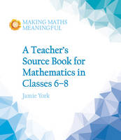 York, Jamie - A Teacher's Source Book for Mathematics in Classes 6 to 8 - 9781782503187 - V9781782503187