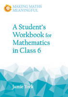York, Jamie - A Student's Workbook for Mathematics in Class 6 (Making Maths Meaningful) - 9781782503194 - V9781782503194