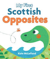 - My First Scottish Opposites (Wee Kelpies) - 9781782503705 - V9781782503705
