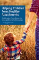 Eijgenraam, Lois - Helping Children Form Healthy Attachments: Building a Foundation for Strong Lifelong Relationships - 9781782503729 - V9781782503729