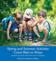 - Spring and Summer Activities Come Rain or Shine: Seasonal Crafts and Games for Children - 9781782503750 - V9781782503750
