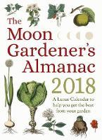 - The Moon Gardener's Almanac: A Lunar Calendar to Help You Get the Best From Your Garden - 9781782504252 - V9781782504252