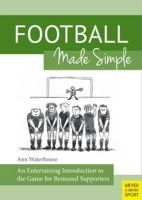 Ann M Waterhouse - Football Made Simple: An Entertaining Introduction to the Game for Bemused Supporters - 9781782550525 - V9781782550525