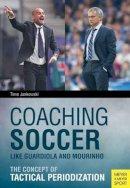 Timo Jankowski - Coaching Soccer Like Guardiola and Mourinho - 9781782550723 - V9781782550723