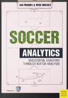 Ian M Franks, Mike Hughes - Soccer Analytics: Successful Coaching Through Match Analyses - 9781782550815 - V9781782550815