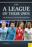 Steffen Siebert - A League of Their Own: The Secrets of Club Soccer Champions - 9781782551058 - V9781782551058
