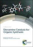 Anebouselvy, Kengadarane, Ramachary, Dhevalapally B, Kumar, Indresh - Dienamine Catalysis for Organic Synthesis (Catalysis Series) - 9781782620907 - V9781782620907