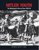 Ralph Lewis, Brenda - Hitler Youth: The Hitlerjugend in War and Peace 1933-1945 - 9781782743682 - V9781782743682