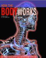 Peter Abrahams - How the Body Works: A Comprehensive Illustrated Encyclopedia of Anatomy - 9781782744351 - V9781782744351