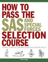 McNab, Chris - How to Pass the SAS and Special Forces Selection Course: Fitness, Nutrition, Survival Techniques, Weapons Skills - 9781782744504 - V9781782744504