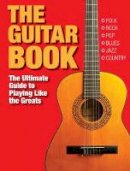Grieg, Charlotte - The Guitar Book: The Ultimate Guide to Playing Like the Greats - 9781782744726 - V9781782744726