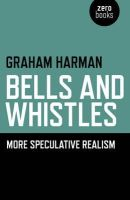 Harman, Graham - Bells and Whistles: More Speculative Realism - 9781782790389 - V9781782790389