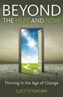 O'Hagan, Lucy - Beyond the Here and Now: Thriving in the Age of Change - 9781782791546 - KEX0264809