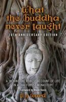 Ward, Tim - What the Buddha Never Taught: A 'Behind the Robes