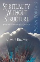 Brown, Nimue - Pagan Portals - Spirituality without Structure - 9781782792802 - V9781782792802