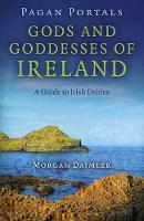 Daimler, Morgan - Pagan Portals - Gods and Goddesses of Ireland: A Guide to Irish Deities - 9781782793151 - V9781782793151