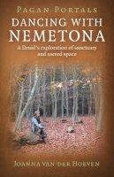 Hoeven, Joanna van der - Pagan Portals - Dancing with Nemetona: A Druid's exploration of sanctuary and sacred space - 9781782793274 - V9781782793274