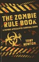 Newton, Tony - The Zombie Rule Book: A Zombie Apocalypse Survival Guide - 9781782793342 - V9781782793342