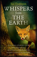Thornton, Taz - Whispers from the Earth: Teaching Stories From The Ancestors, Beautifully Woven For Today's Spiritual Seekers - 9781782793823 - V9781782793823