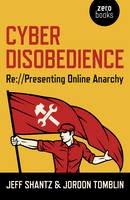Jeff Shantz, Tomblin, Jordon - Cyber Disobedience: Re://Presenting Online Anarchy - 9781782795568 - V9781782795568