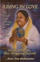 Batchelder, Ram Das - Rising in Love: My Wild and Crazy Ride to Here and Now, with Amma, the Hugging Saint - 9781782796879 - V9781782796879