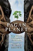 Nimue Brown - Pagan Planet: Being, Believing & Belonging in the 21 Century - 9781782797838 - V9781782797838